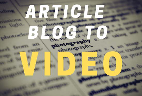 I will Convert your article or blog post into Video