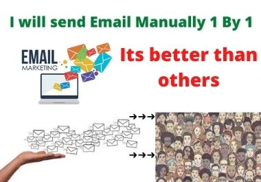 I will do the best email marketing By sending 300 emails manually 1 by 1