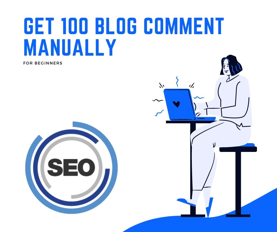 I will Get 100 Blog Comment Manually