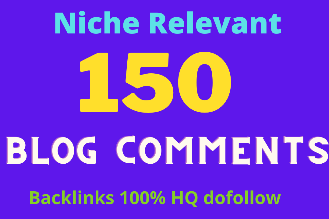 Buy 150 Manual Niche Relevant High Da Blog Comments backlink With Top quality dofollow