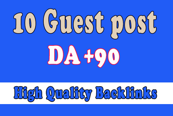 get 10 guest post DA +90 for high ranking on Google