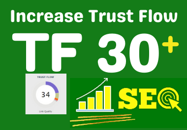 I will increase trust flow Majestic TF 30 plus