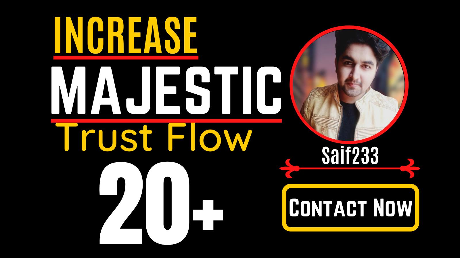 I will increase trust flow,  majestic tf 20plus guaranteed