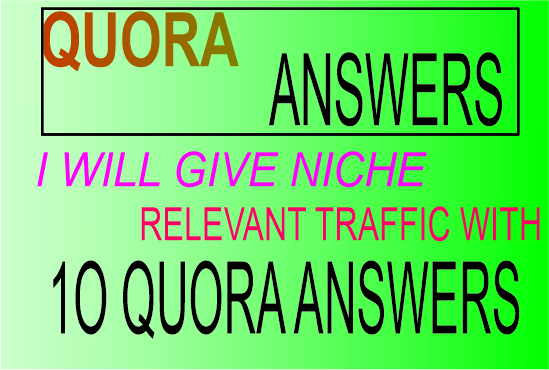 I will give 11 niche relevant traffic with 10 Quora Answers