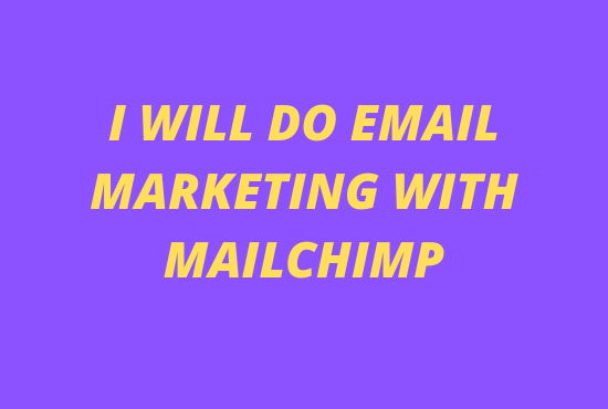 I will do Email marketing with MailChimp