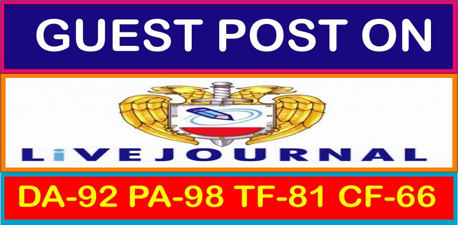 Write & Publish a guest post on Livejournal. Com DA-92,  PA-98, TF-81 & CF-66 Permanent Backlinks