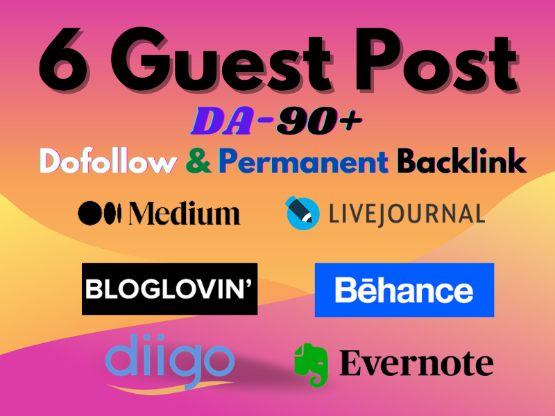 Write & Publish Guest post on 6 High Authority (DA 90+) sites with Dofollow Permanent backlink