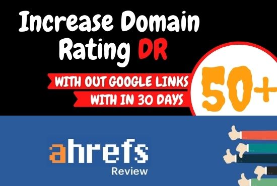 Increase Domain Rating,  Ahref DR,  Domain Rating 50 Plus