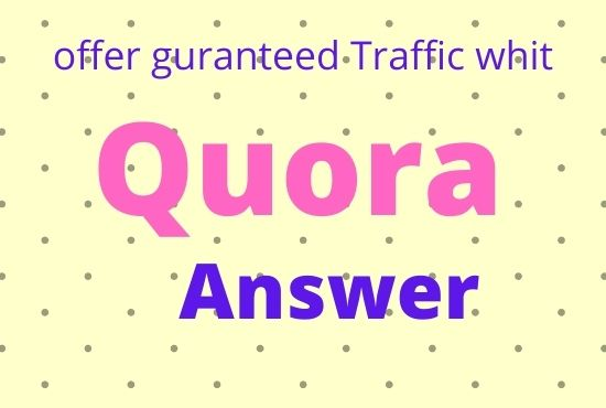 Give you 20 High Quality Quora Answer for getting Guaranteed Traffic