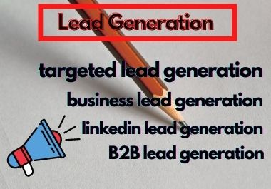I will do 100 B2B targeted & LinkedIn lead generation for your business