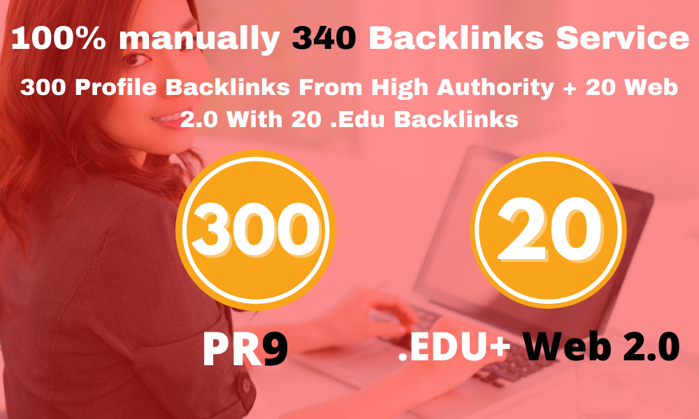 I will create 300 Unique Domain PR9 DA 50 TO 100 & 20 edu + 20 Web 2.0 Backlinks
