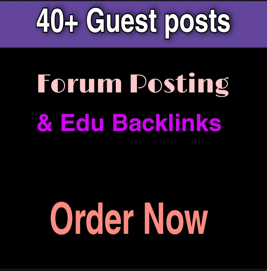 I will write and publish 40+ guest post, 10 edu and 40 forum posting backlinks on high DA sites
