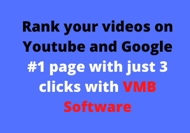 rank your videos on Youtube and Google 1 page with just 3 clicks with VMB Software