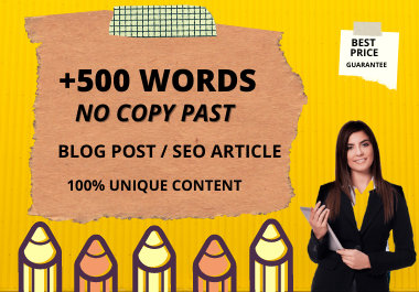 I Will write 500 words blog or SEO articles Unique content NO COPYPAST