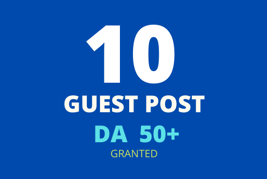 10 Guest post from real sites DA 50+ granted