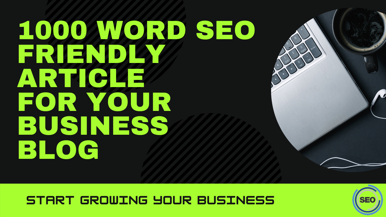 I will write 1000 word SEO Friendly article for your business blog