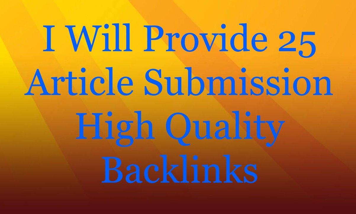 i will provide 25 article submission high quality backlinks
