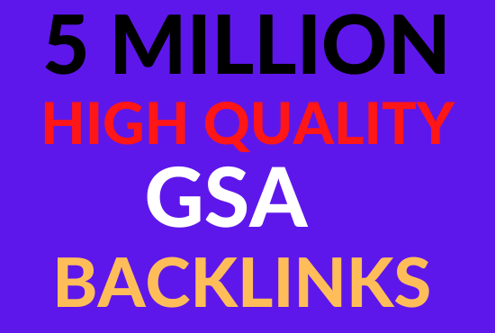 Create 5 million high quality gsa strong backlinks to faster google ranking for your websites