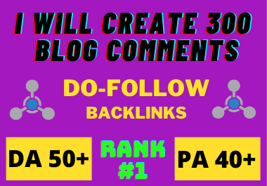 I will Build 300 High Quality Do-follow Blog Comments SEO Services