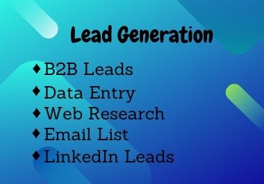 I will do lead generation,  110 LinkedIn leads,  and targeted email list for your business