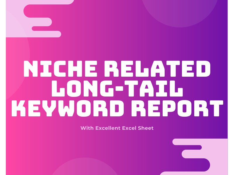 I will do 500 Long tail keyword idea for related niche