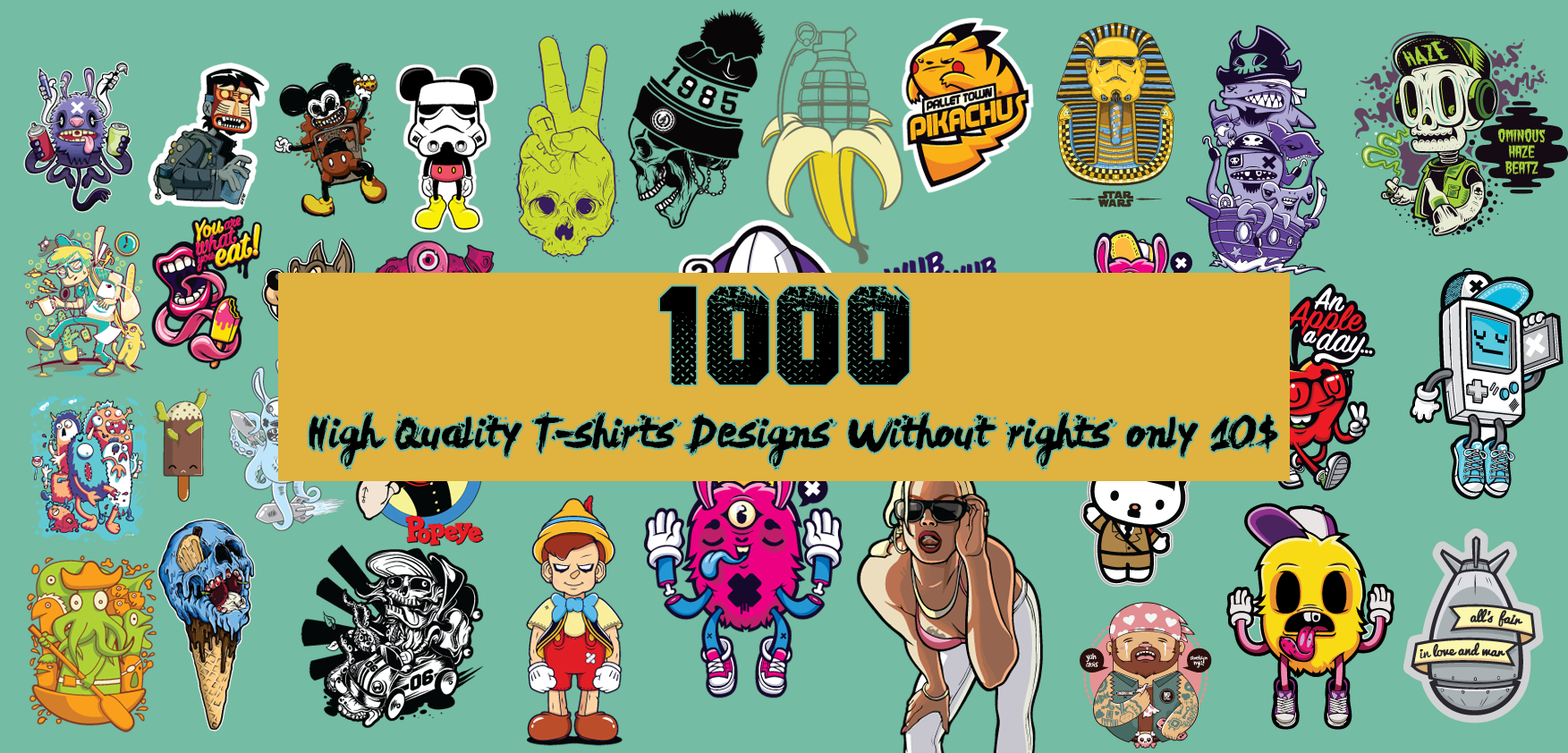 I will deliver 1000 high quality t-shirts designs without rights
