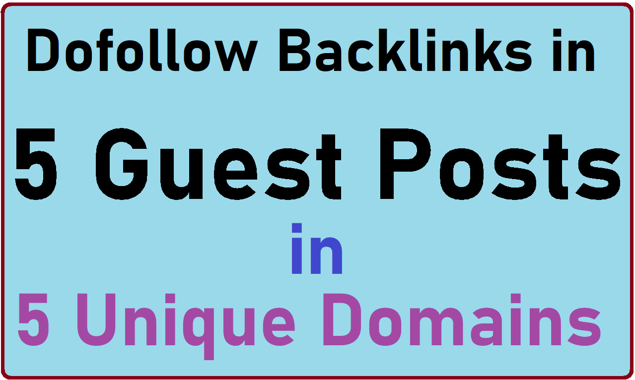 I will give Dofollow Backlinks in 5 Guest Posts 5 Unique Domains and Google Indexed Domains