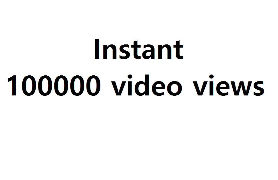 Instant 100000 + video views
