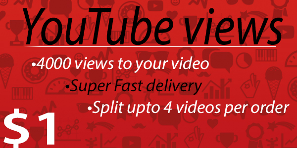 4000 views to your Youtube video [Super Fast delivery]