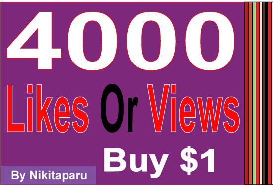 Instant 4000 Likes Or Views to your link