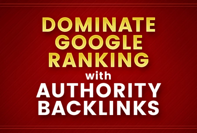 Help to DOMINATE Google Rank With Authority Seo Backlinks