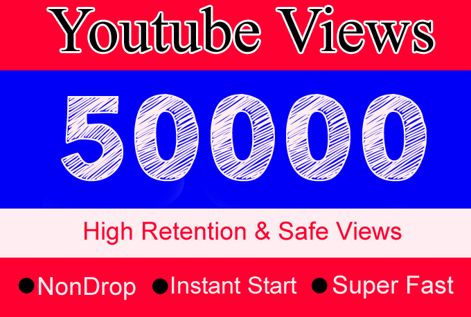 50K YouTube Views Or 50,000 Or 50000 High Retention, Non Drop, Fast & Safe Youtube View with some free likes and comments