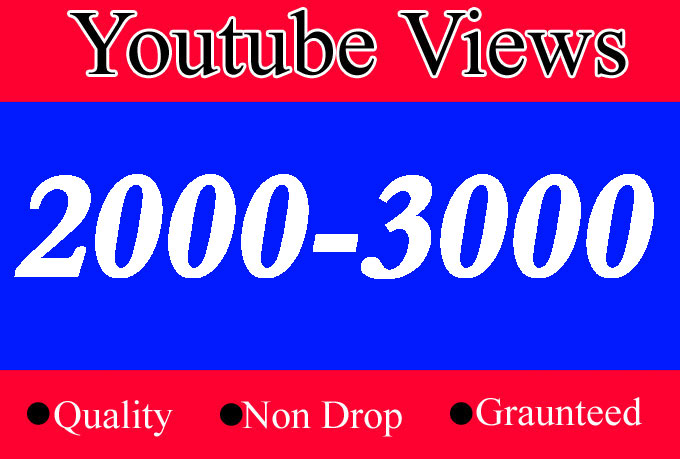 2000 to 3000 Quality Views with choice Extra service 1000 2000, 3000, 4000, 5000, 6000, 7000, 8000, 9000,10000, 20000 and 50,000, 50k, 100000 100k 200k and 1k 2k 5k 10k 20k 25k 30k video Views