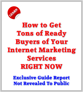 Learn How to Get Tons of Ready Buyers of Your Internet Marketing Services RIGHT NOW
