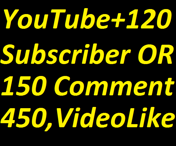 120 youtube subscriber or 150 Auto  comments or 500 Video Like only