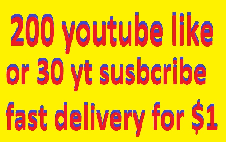 real 200 youtube like or 30 youtube subscribe very fast delivery only