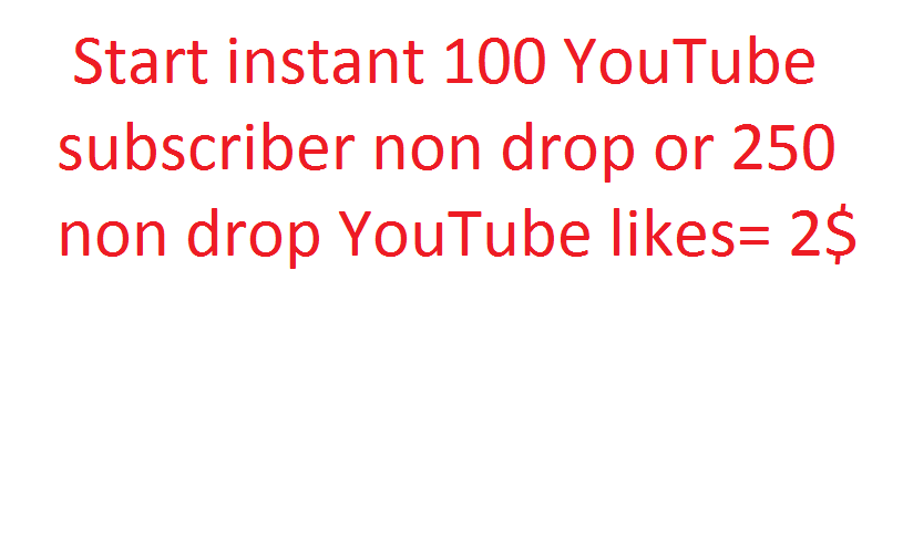 Start instant 100 YouTube subscriber non drop or 250 non drop YouTube likes