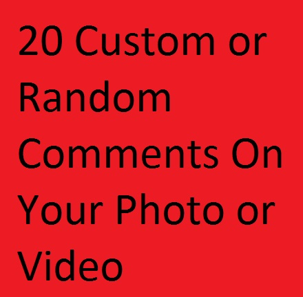 Instant 20 Custom or Random Comments On your photo or video post