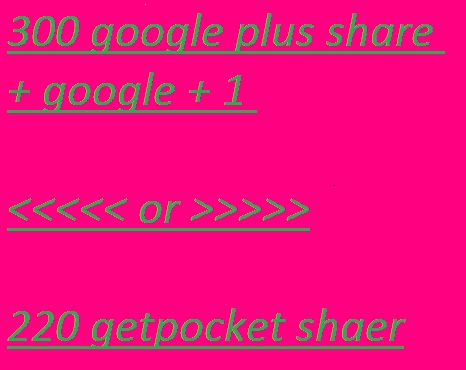 300 google share + ones or 220 Getpocket shares high quality and fast service
