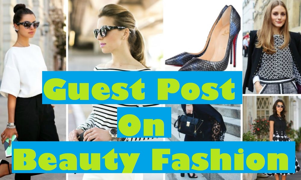 Write an article and post on Beauty or Fashion and Lifestyle Niche Blogs