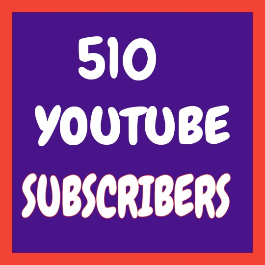 Add 510 Real You-tube Channel Subs-cribers very fast only