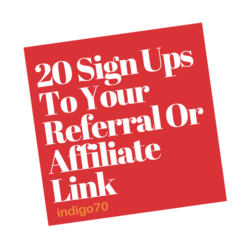 20 Sign Ups To Your Referral Or Affiliate Link