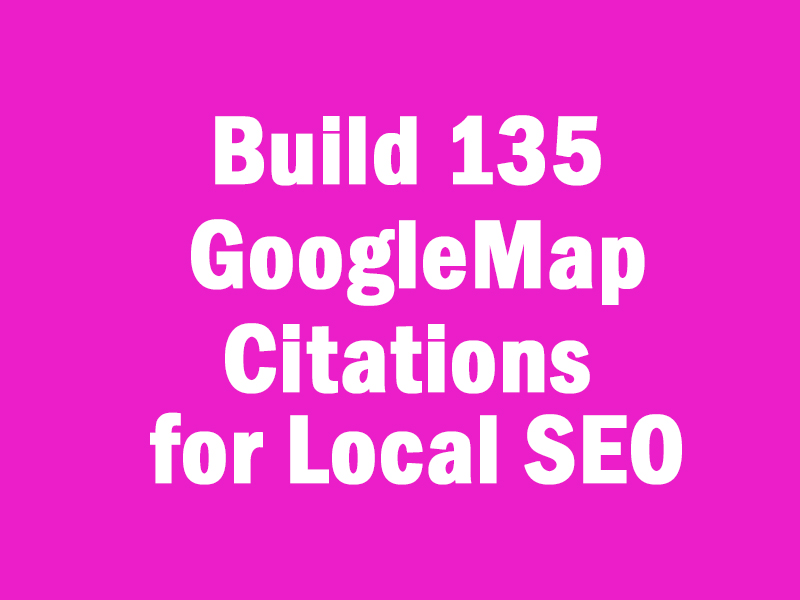 Build 135 Google Map Citations for Local SEO