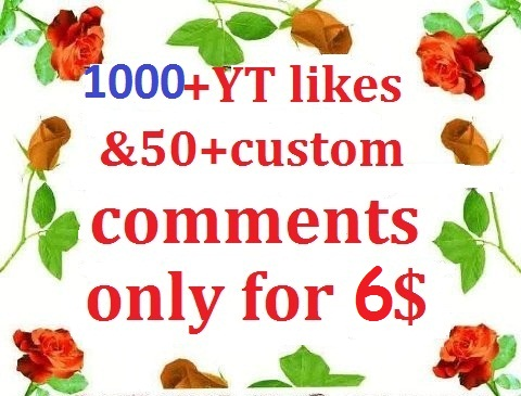 Add 1k YT likes amp 50+custom comments in very short time
