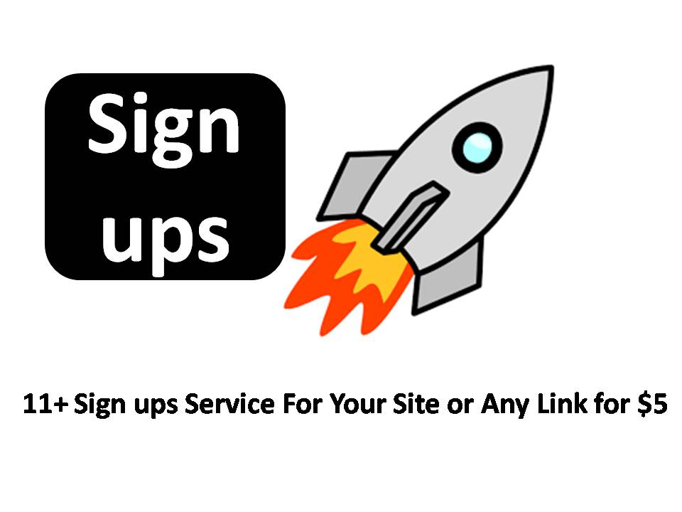 Instant start 11+ Sign ups Service For Your Site or A...