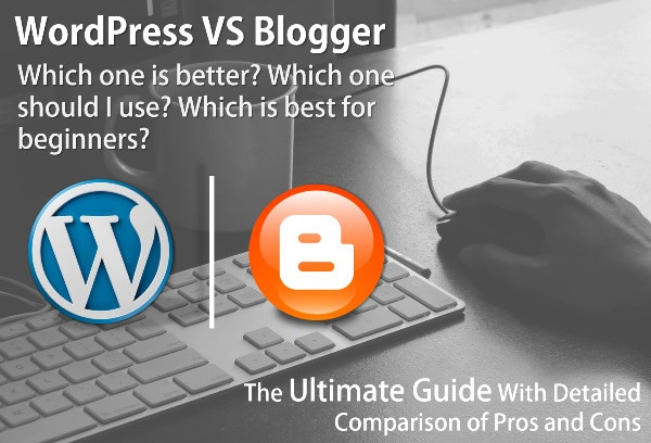 WordPress vs. Blogger - Which one is Better
