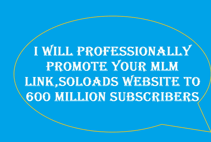 Professionally Promote Your Mlm Link, Solo Ads, Website To 600 Million Buyers