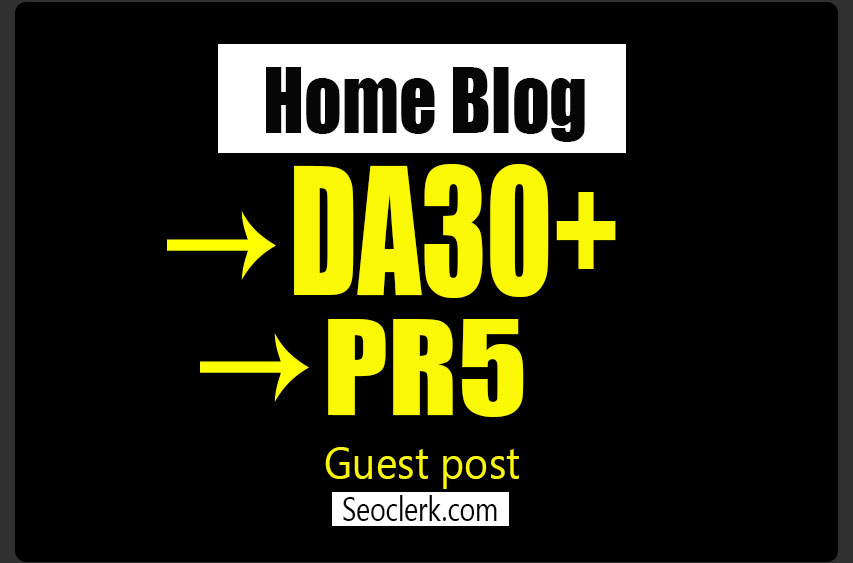 Post Your Guest Post On My DA30 Home Blog