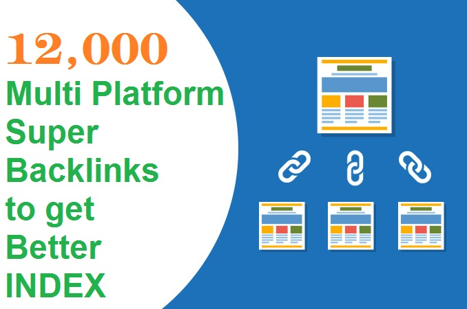 Get You 12,000 High Quality Multi top Platform Super Backlinks to get Better INDEX Website Improving