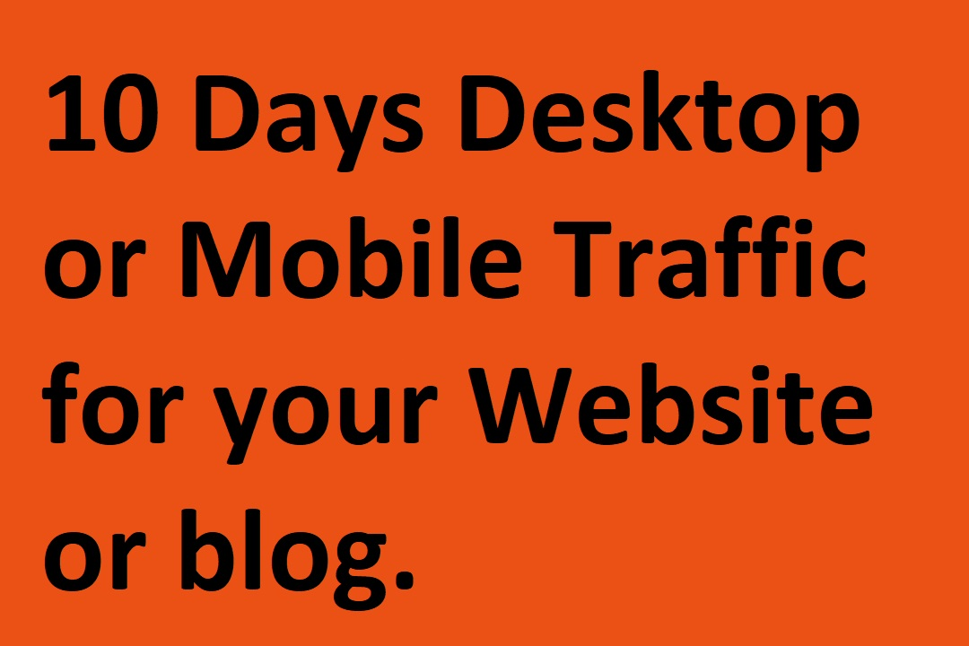 10 Days Desktop or Mobile Traffic for your Website or blog